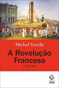 A REVOLUÇÃO FRANCESA 1789-1799 - 2ª EDIÇÃO - VOVELLE, MICHEL
