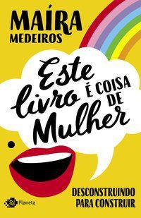 ESTE LIVRO É COISA DE MULHER - MEDEIROS, MAÍRA