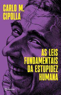 AS LEIS FUNDAMENTAIS DA ESTUPIDEZ HUMANA - M. CIPOLLA, CARLO