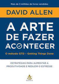 A ARTE DE FAZER ACONTECER - ALLEN, DAVID