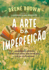 A ARTE DA IMPERFEIÇÃO - BROWN, BRENÉ