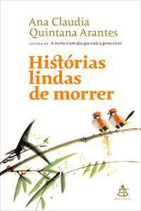 HISTÓRIAS LINDAS DE MORRER - QUINTANA ARANTES, ANA CLAUDIA