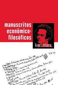 MANUSCRITOS ECONÔMICO-FILOSÓFICOS - MARX, KARL