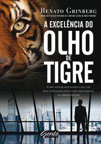 A EXCELÊNCIA DO OLHO DE TIGRE - GRINBERG, RENATO