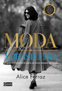 MODA À BRASILEIRA - FERRAZ, ALICE