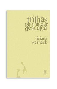 TRILHAS PARA ANDAR DESCALÇA - WERNECK, TICIANA