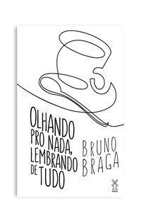 OLHANDO PRO NADA, LEMBRANDO DE TUDO - BRAGA, BRUNO