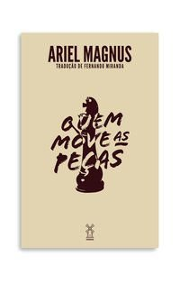 QUEM MOVE AS PEÇAS - MAGNUS, ARIEL