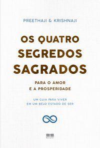 OS QUATRO SEGREDOS SAGRADOS PARA O AMOR E A PROSPERIDADE - PREETHAJI & KRISHNAJI