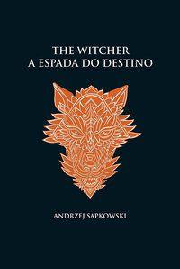 A ESPADA DO DESTINO - THE WITCHER - A SAGA DO BRUXO GERALT DE RÍVIA (CAPA DURA) - SAPKOWSKI, ANDRZEJ