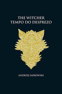 TEMPO DO DESPREZO - THE WITCHER - A SAGA DO BRUXO GERALT DE RÍVIA (CAPA DURA) - SAPKOWSKI, ANDRZEJ