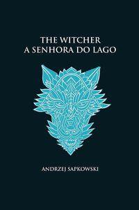A SENHORA DO LAGO - THE WITCHER - A SAGA DO BRUXO GERALT DE RÍVIA (CA - SAPKOWSKI, ANDREZEJ
