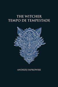 TEMPO DE TEMPESTADE - THE WITCHER - A SAGA DO BRUXO GERALT DE RÍVIA (CAPA DURA) - SAPKOWSKI, ANDRZEJ