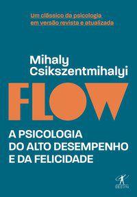 FLOW (EDIÇÃO REVISTA E ATUALIZADA) - CSIKSZENTMIHALYI, MIHALY
