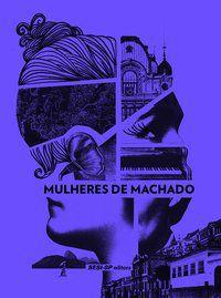 MULHERES DE MACHADO - ASSIS, MACHADO DE