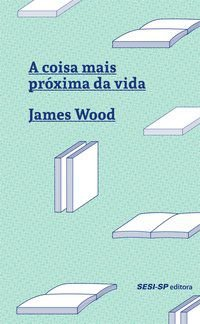 A COISA MAIS PRÓXIMA DA VIDA - WOOD, JAMES