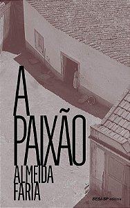 A PAIXÃO - FARIA, ALMEIDA