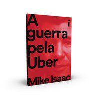 A GUERRA PELA UBER - ISAAC, MIKE
