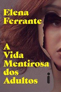 A VIDA MENTIROSA DOS ADULTOS - FERRANTE, ELENA