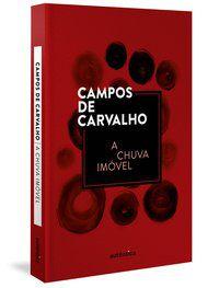 A CHUVA IMÓVEL - CARVALHO, CAMPOS DE