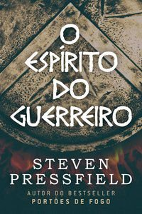 O ESPÍRITO DO GUERREIRO - PRESSFIELD, STEVEN