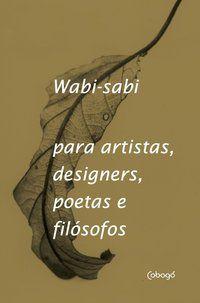 WABI-SABI PARA ARTISTAS, DESIGNERS, POETAS E FILÓSOFOS - KOREN, LEONARD