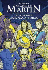 WILD CARDS: ASES NAS ALTURAS - VOL. 2 - R. R. MARTIN, GEORGE