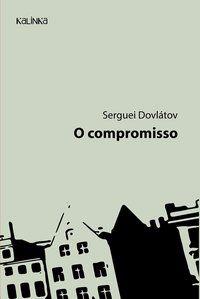 O COMPROMISSO - DOVLÁTOV, SERGUEI