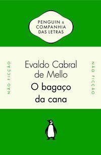 O BAGAÇO DA CANA - MELLO, EVALDO CABRAL DE