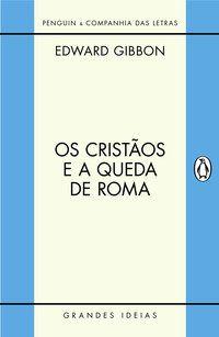 OS CRISTÃOS E A QUEDA DE ROMA - GIBBON, EDWARD