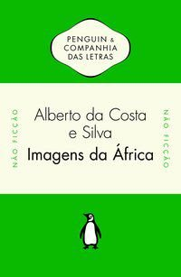 IMAGENS DA ÁFRICA - ALBERTO DA COSTA E SILVA (ORG.)