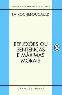 REFLEXÕES OU SENTENÇAS E MÁXIMAS MORAIS - LA ROCHEFOUCAULD, FRANÇOIS DE