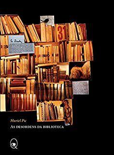 AS DESORDENS DA BIBLIOTECA - PIC, MURIEL