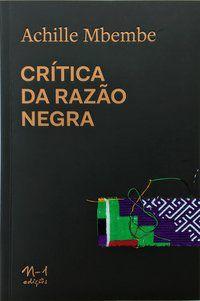 CRÍTICA DA RAZÃO NEGRA - MBEMBE, ACHILLE