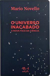O UNIVERSO INACABADO - NOVELLO, MÁRIO