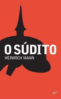 O SÚDITO - MANN, HEINRICH
