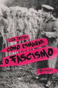 COMO ESMAGAR O FASCISMO - TROTSKI, LEON
