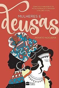 MULHERES E DEUSAS - NOGUERA, RENATO
