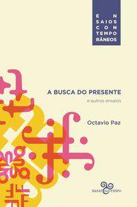 A BUSCA DO PRESENTE E OUTROS ENSAIOS - PAZ, OCTAVIO