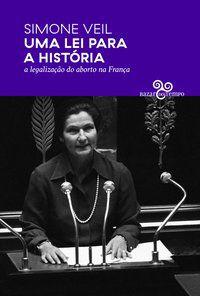 UMA LEI PARA A HISTÓRIA - A LEGALIZAÇÃO DO ABORTO NA FRANÇA - VEIL, SIMONE
