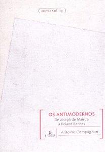 ANTIMODERNOS, OS - DE JOSEPH DE MAISTRE A ROLAND B - COMPAGNON, ANTOINE