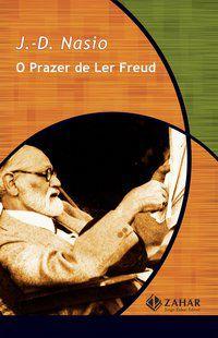 O PRAZER DE LER FREUD - NASIO, J.-D.