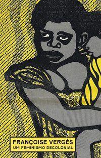 UM FEMINISMO DECOLONIAL - VERGÈS, FRANÇOISE