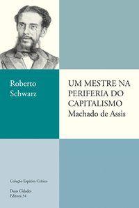 UM MESTRE NA PERIFERIA DO CAPITALISMO - SCHWARZ, ROBERTO