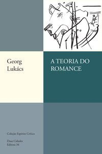 A TEORIA DO ROMANCE - LUKACS, GEORG