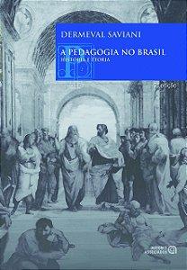 A PEDAGOGIA NO BRASIL: HISTORIA E TEORIA - SAVIANI, DERMEVAL
