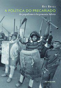 A POLÍTICA DO PRECARIADO - BRAGA, RUY