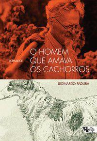 O HOMEM QUE AMAVA OS CACHORROS - PADURA, LEONARDO