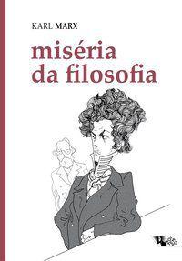 MISÉRIA DA FILOSOFIA - MARX, KARL
