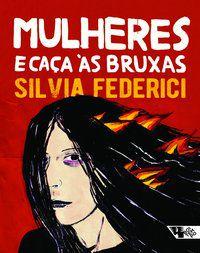 MULHERES E CAÇA ÀS BRUXAS - FEDERICI, SILVIA